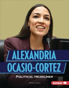Alexandria Ocasio-Cortez: Political Headliner, Leigh, Anna