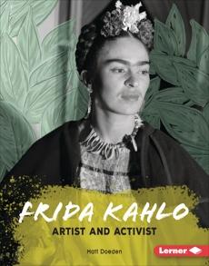 Frida Kahlo: Artist and Activist, Doeden, Matt