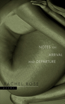 Notes on Arrival and Departure: Poems, Rose, Rachel