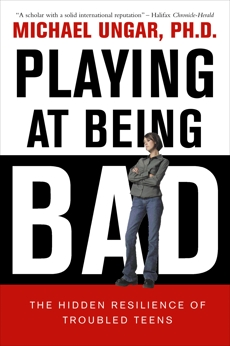 Playing at Being Bad: The Hidden Resilience of Troubled Teens, Ungar, Michael