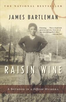Raisin Wine: A Boyhood in a Different Muskoka, Bartleman, James K.