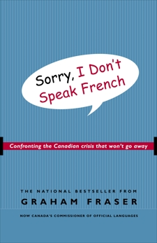 Sorry, I Don't Speak French: Confronting the Canadian Crisis That Won't Go Away, Fraser, Graham