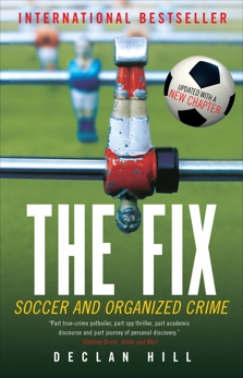 The Fix: Soccer and Organized Crime, Hill, Declan