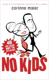 No Kids: 40 Good Reasons Not to Have Children, Maier, Corinne