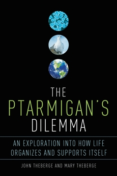 The Ptarmigan's Dilemma: An Exploration into How Life Organizes and Supports Itself