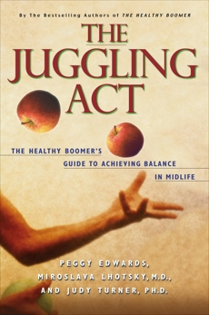 The Juggling Act: The Healthy Boomer's Guide to Achieving Balance in Midlife, Edwards, Peggy & Lhotsky, Miroslava & Turner, Judy & Edwards, Peggy