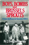 Boys Bombs and Brussels Sprouts, Harvey, J. Douglas