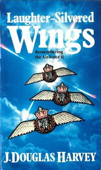 Laughter-Silvered Wings: Remembering the Air Force II, Harvey, J. Douglas