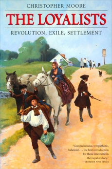 The Loyalists: Revolution Exile Settlement, Moore, Christopher