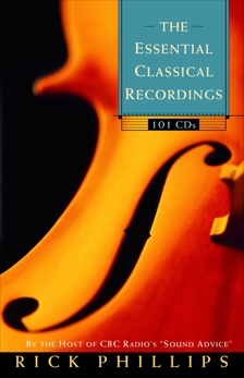The Essential Classical Recordings: 100 CDs for Today's Listener, Phillips, Rick