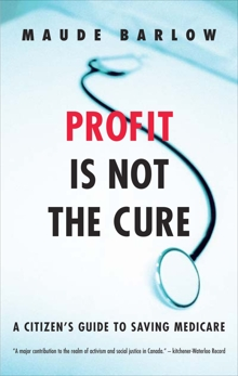 Profit Is Not the Cure: A Citizen's Guide to Saving Medicare, Barlow, Maude