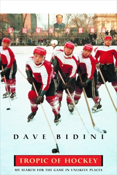 Tropic Of Hockey: My Search for the Game in Unlikely Places, Bidini, Dave