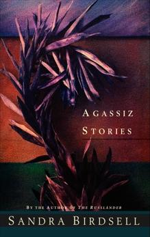 Agassiz Stories, Birdsell, Sandra
