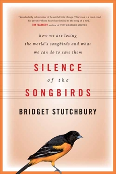 Silence Of The Songbirds: How We Are Losing the World's Songbirds and What We Can Do to Save Them, Stutchbury, Bridget