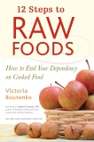 12 Steps to Raw Foods: How to End Your Dependency on Cooked Food, Boutenko, Victoria
