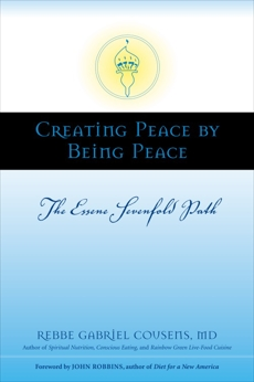 Creating Peace by Being Peace: The Essene Sevenfold Path, Cousens, Gabriel