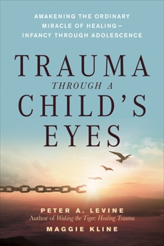 Trauma Through a Child's Eyes: Awakening the Ordinary Miracle of Healing, Kline, Maggie & Levine, Peter A.