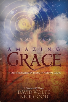 Amazing Grace: The Nine Principles of Living in Natural Magic, Good, Nick & Wolfe, David