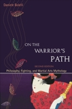 On the Warrior's Path, Second Edition: Philosophy, Fighting, and Martial Arts Mythology, Bolelli, Daniele