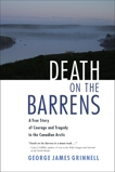 Death on the Barrens: A True Story of Courage and Tragedy in the Canadian Arctic, Grinnell, George James