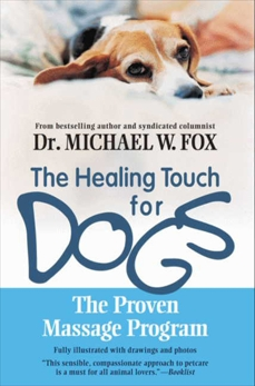 Healing Touch for Dogs: The Proven Massage Program, Fox, Michael W.