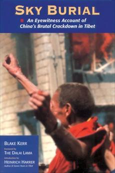 Sky Burial: An Eyewitness Account of China's Brutal Crackdown in Tibet, Kerr, Blake