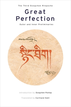 Great Perfection: Outer and Inner Preliminaries, Dzogchen Rinpoche