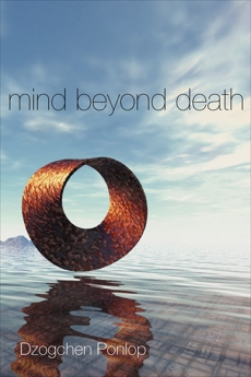 Mind Beyond Death, Ponlop, Dzogchen