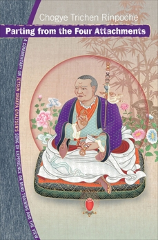 Parting from the Four Attachments: A Commentary on Jetsun Drakpa Gyaltsen's Song of Experience on Mind Training and  the View