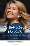 It's Not About the Hair: And Other Certainties of Life & Cancer, Jarvis, Debra