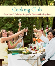 Cooking Club: Great Ideas and Delicious Recipes for Fabulous Get-Togethers, Lowrey, Michelle & Guillen, Dina