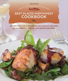 Best Places Northwest Cookbook, 2nd Edition: Recipes from Outstanding Restaurants and Inns of Washington, Oregon, and British Columbia, Nims, Cynthia