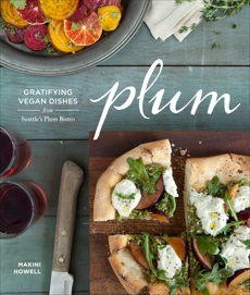 Plum: Gratifying Vegan Dishes from Seattle's Plum Bistro, Howell, Makini
