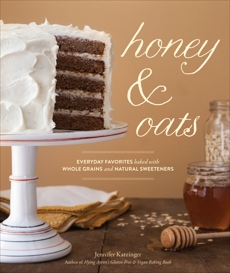 Honey & Oats: Everyday Favorites Baked with Whole Grains and Natural Sweeteners, Katzinger, Jennifer