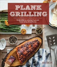 Plank Grilling: 75 Recipes for Infusing Food with Flavor Using Wood Planks, Guillen, Dina
