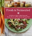 Fresh & Fermented: 85 Delicious Ways to Make Fermented Carrots, Kraut, and Kimchi Part of Every Meal, O'Brien, Julie & Climenhage, Richard J.