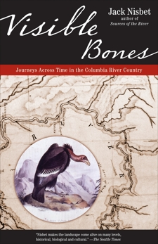 Visible Bones: Journeys Across Time in the Columbia River Country, Nisbet, Jack