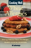 Cooking Well: Wheat Allergies: Over 145 Delicious Gluten-Free Recipes, Courtier, Marie-Annick