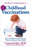The Parents' Concise Guide to Childhood Vaccinations: From Newborns to Teens, Practical Medical and Natural Ways to Protect Your Child, Feder, Lauren