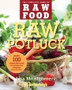 Raw Potluck: Over 100 Simply Delicious Raw Dishes for Everyday Entertaining, Montgomery, Lisa