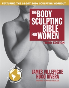 The Body Sculpting Bible for Women, Third Edition: The Ultimate Women's Body Sculpting Guide Featuring the Best Weight Training Workouts & Nutrition Plans Guaranteed to Help You Get Toned & Burn Fat, Villepigue, James & Rivera, Hugo