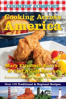 Cooking Across America: Country Comfort: Over 175 Traditional and Regional Recipes, Roarke, Mary Elizabeth & Roarke, Nicole