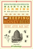Backyard Farming: Keeping Honey Bees: From Hive Management to Honey Harvesting and More, Pezza, Kim
