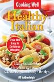 Cooking Well: Healthy Italian: Over 100 Easy & Delicious Recipes, Colatuno, Lauryn & Colatuno, Mary Ann & Pappano, Cecilia