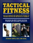 Tactical Fitness: The Elite Strength and Conditioning Program for Warrior Athletes and the Heroes of Tomorrow including Firefighters, Police, Military and Special Forces, Smith, Stewart