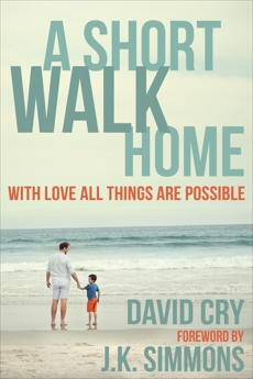 A Short Walk Home: With Love All Things Are Possible, Cry, David