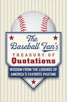 The Baseball Fan's Treasury of Quotations: Wisdom from the Legends of America's Favorite Pastime