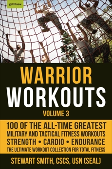 Warrior Workouts, Volume 3: 100 of the All-Time Greatest Military and Tactical Fitness Workouts, Smith, Stewart