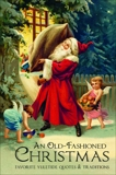 An Old-Fashioned Christmas: Favorite Yuletide Quotes and Traditions, Corley, Jackie