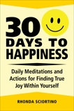30 Days to Happiness: Daily Meditations and Actions for Finding True Joy Within Yourself, Sciortino, Rhonda